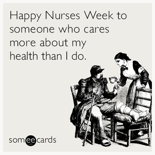 Funny nurses week memes ecards someecards happy nurses week to someone who cares more about my health than i do saigontimesfo
