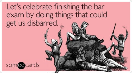 Let's celebrate finishing the bar exam by doing things that could get us disbarred