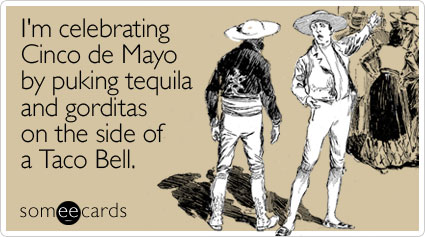 I'm celebrating Cinco de Mayo by puking tequila and gorditas on the side of a Taco Bell