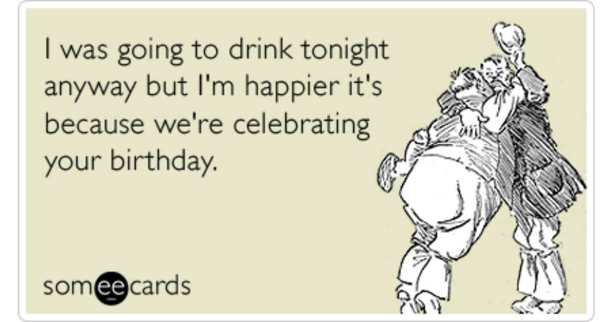 Alcohol Drink Party Celebrate Birthday Funny Ecard