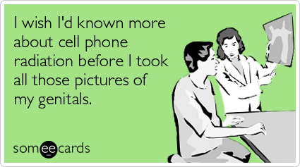 I wish I'd known more about cell phone radiation before I took all those pictures of my genitals