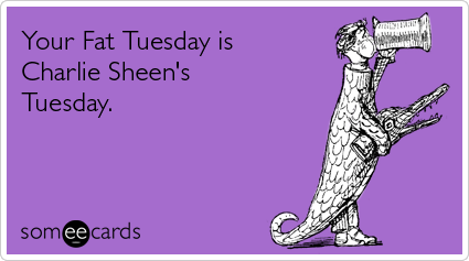 Your Fat Tuesday is Charlie Sheen's Tuesday