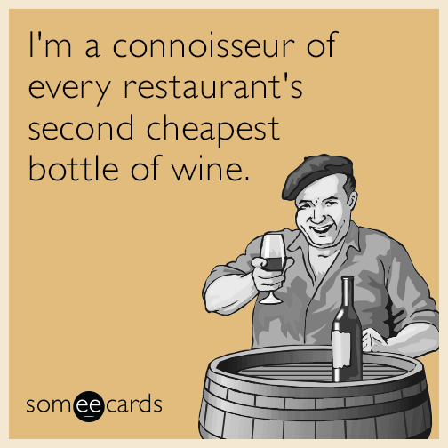I'm a connoisseur of every restaurant's second cheapest bottle of wine.