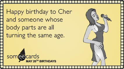Cher Plastic Surgery Celebrity Birthday Funny Ecard