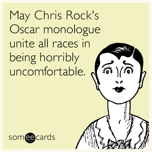 May Chris Rock's Oscar monologue unite all races in being horribly uncomfortable.