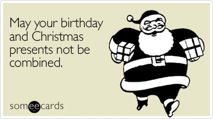 christmas presents not combined birthday ecard someecards birthday christmas presents gifts birthday ecard