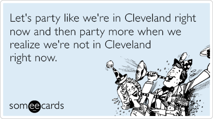 Let's party like we're in Cleveland right now without having to actually be in Cleveland.