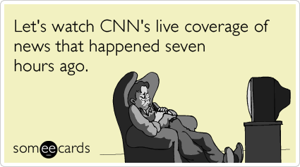 Let's watch CNN's live coverage of news that happened seven hours ago.