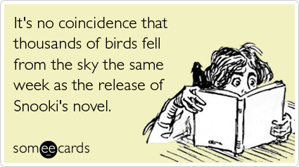 It's no coincidence that thousands of birds fell from the sky the same week as the release of Snooki's novel