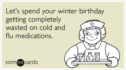 Winter birthday cold flu medication funny ecard birthday ecard lets spend your winter birthday getting completely wasted on cold and flu medications random card bookmarktalkfo Choice Image