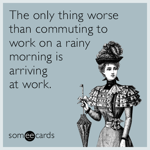 The only thing worse than commuting to work on a rainy morning is arriving at work.