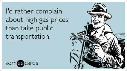 I'd rather complain about high gas prices than take public transportation