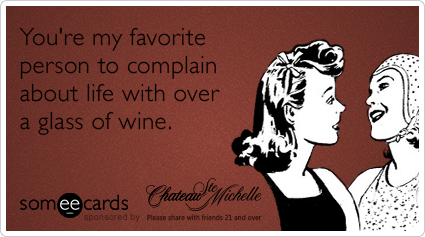 Friends Complain Wine Chateau Ste Michelle Funny Ecard My Chateau