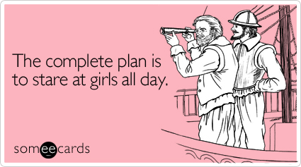 The complete plan is to stare at girls all day