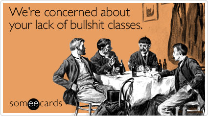 We're concerned about your lack of bullshit classes