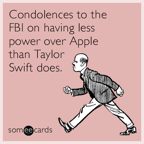 Condolences to the FBI on having less power over Apple than Taylor Swift does.