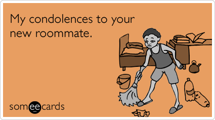 My Condolences To Your New Roommate