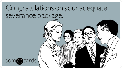 Congratulations on your adequate severance package
