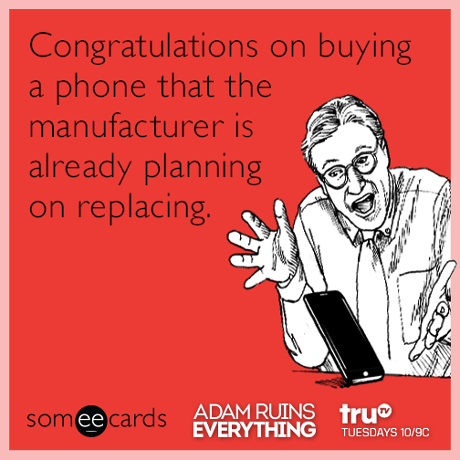 Congratulations on buying a phone that the manufacturer is already planning on replacing.