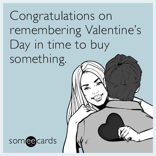 Congratulations on remembering Valentine's Day in time to buy something.