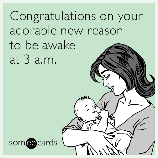 Congratulations on your adorable new reason to be awake at 3 a.m.