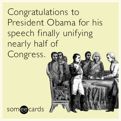 Congratulations to President Obama for his speech finally unifying nearly half of Congress.