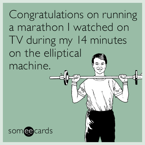 Congratulations on running a marathon I watched on TV during my 14 minutes on the elliptical machine.