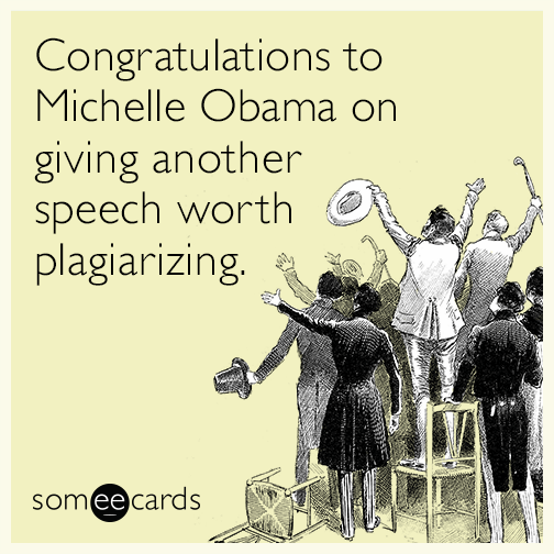 Congratulations to Michelle Obama on giving another speech worth plagiarizing.