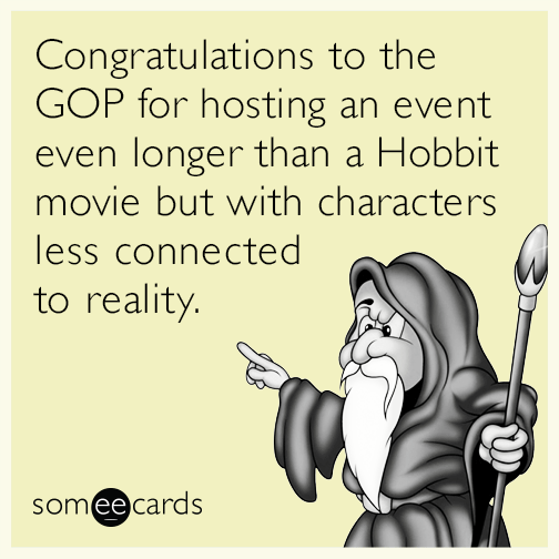 Congratulations to the GOP for hosting an event even longer than a Hobbit movie but with characters less connected to reality.