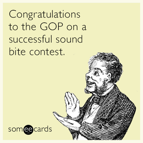 Congratulations to the GOP on a successful sound bite contest.