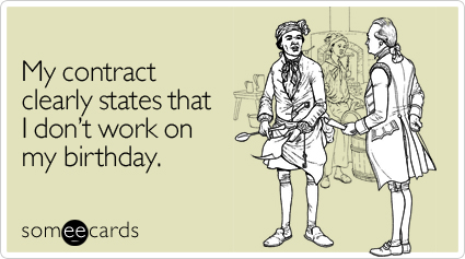 My Contract Clearly States That I Dont Work On My Birthday – Birthday Some E Cards