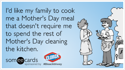 I'd like my family to cook me a Mother's Day meal that doesn't require me to spend the rest of Mother's Day cleaning the kitchen.