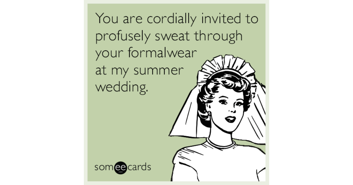 You Are Cordially Invited To Profusely Sweat Through Your Formalwear