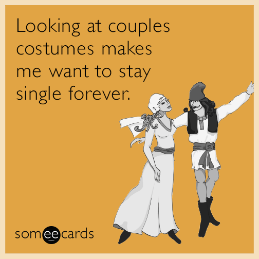 Looking at couples costumes makes me want to stay single forever.
