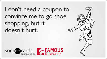 I don't need a coupon to convince me to go shoe shopping, but it doesn't hurt.
