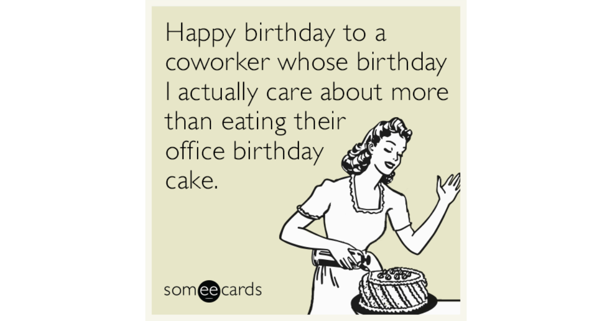 Happy Birthday To A Coworker Whose Birthday I Actually Care About