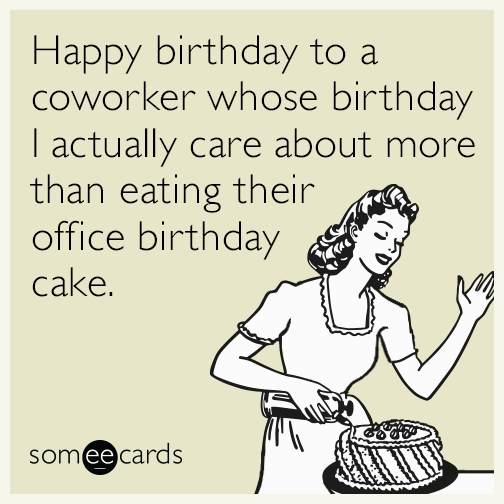 Funny birthday memes ecards someecards happy birthday to a coworker whose birthday i actually care about more than eating their office bookmarktalkfo Gallery