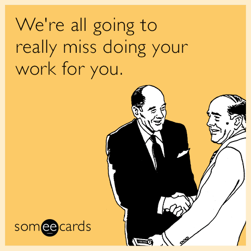 Funny weekend memes ecards someecards were all going to really miss doing your work for bookmarktalkfo Image collections