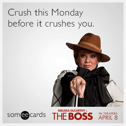 Crush this Monday before it crushes you.