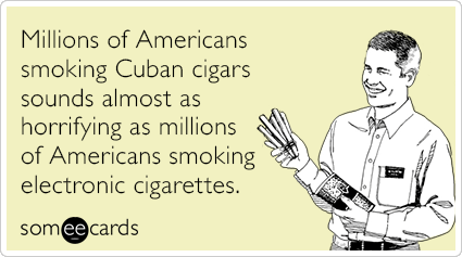 Millions of Americans smoking Cuban cigars sounds almost as horrifying as millions of Americans smoking electronic cigarettes.