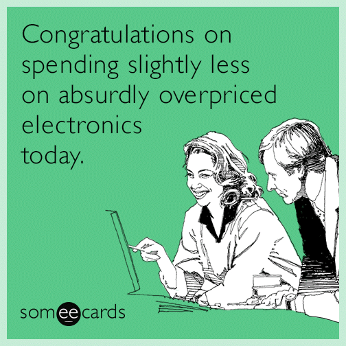 Congratulations on spending slightly less on absurdly overpriced electronics today.