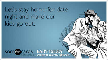 Let's stay home for date night and make our kids go out.
