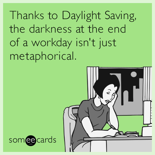 Thanks to Daylight Saving, the darkness at the end of a workday isn't just metaphorical.