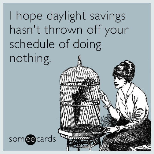 I hope daylight savings hasn't thrown off your schedule of doing nothing
