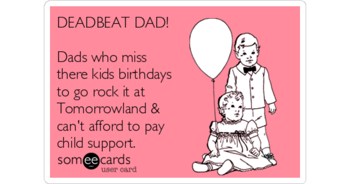 Deadbeat Dad Dads Who Miss There Kids Birthdays To Go Rock It At