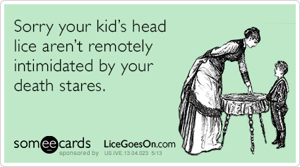 Sorry your kid's head lice aren't remotely intimidated by your death stares.