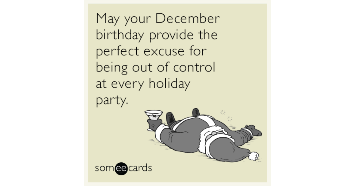 May Your December Birthday Provide The Perfect Excuse For Being Out