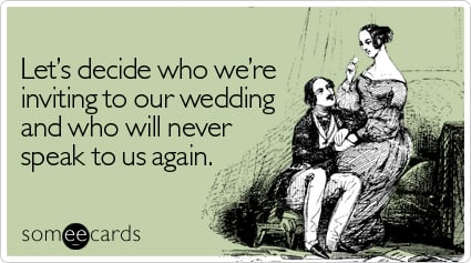 Let's decide who we're inviting to our wedding and who will never speak to us again
