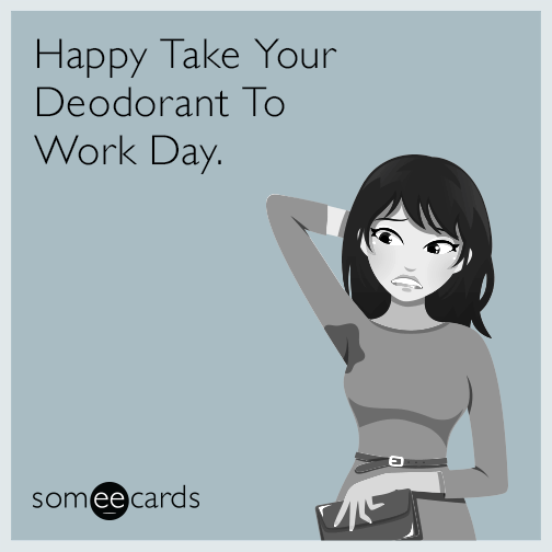 Happy Take Your Deodorant To Work Day.
