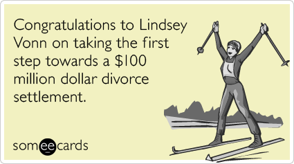 Congratulations to Lindsey Vonn on taking the first step towards a $100 million dollar divorce settlement.